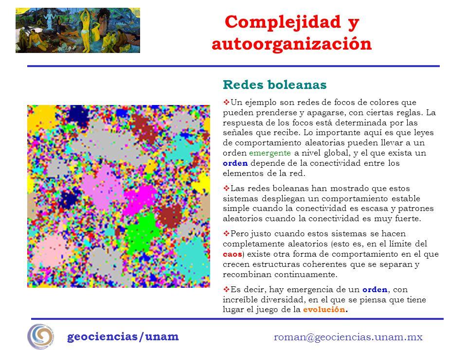 Complejidad y autoorganización geociencias/unam roman@geociencias.unam.mx Redes boleanas Un ejemplo son redes de focos de colores que pueden prenderse