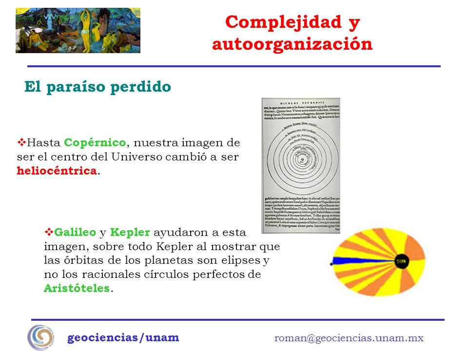 Complejidad y autoorganización geociencias/unam roman@geociencias.unam.mx El paraíso perdido Galileo y Kepler ayudaron a esta imagen, sobre todo Keple