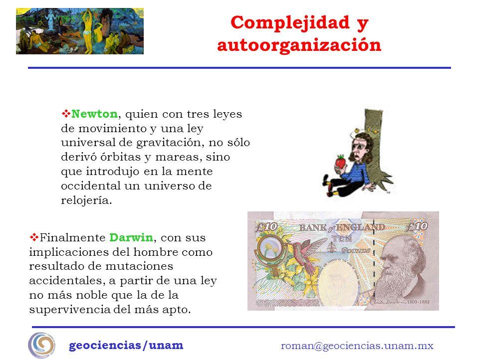 Complejidad y autoorganización geociencias/unam roman@geociencias.unam.mx Finalmente Darwin, con sus implicaciones del hombre como resultado de mutaci