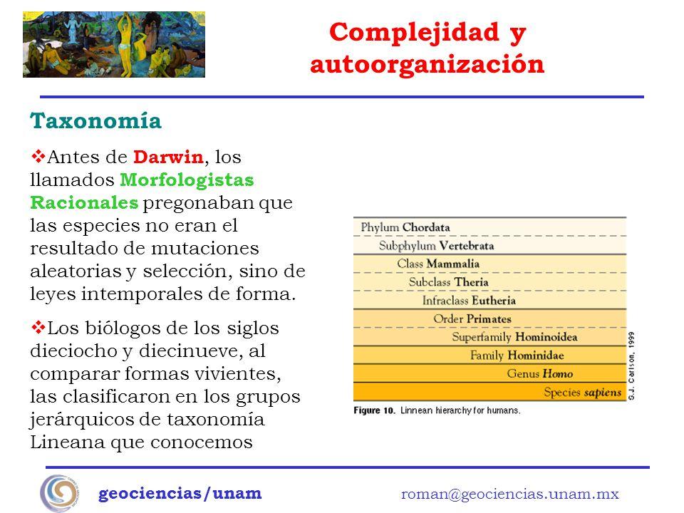 Complejidad y autoorganización geociencias/unam roman@geociencias.unam.mx Taxonomía Antes de Darwin, los llamados Morfologistas Racionales pregonaban