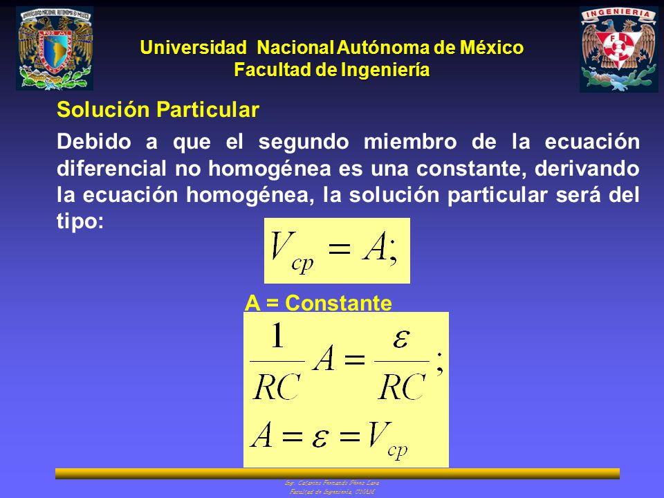 Universidad Nacional Autónoma de México Facultad de Ingeniería Ing. Catarino Fernando Pérez Lara Facultad de Ingeniería, UNAM Solución Particular Debi