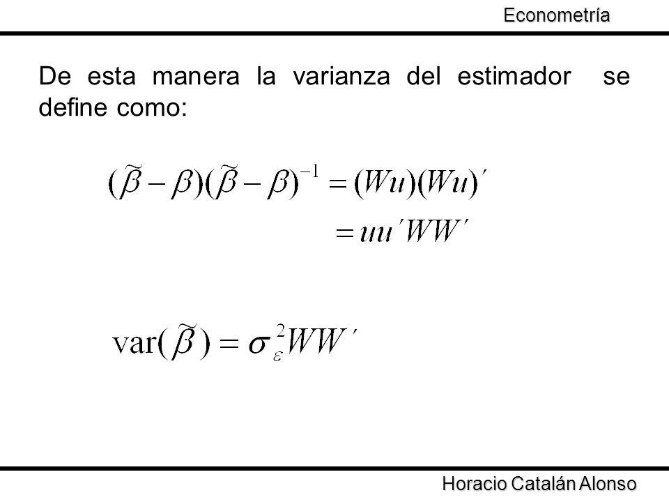 Horacio Catalán Alonso Econometría De esta manera la varianza del estimador se define como: