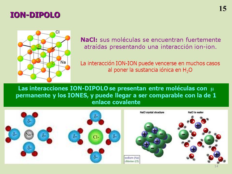 NaCl: sus moléculas se encuentran fuertemente atraídas presentando una interacción ion-ion.