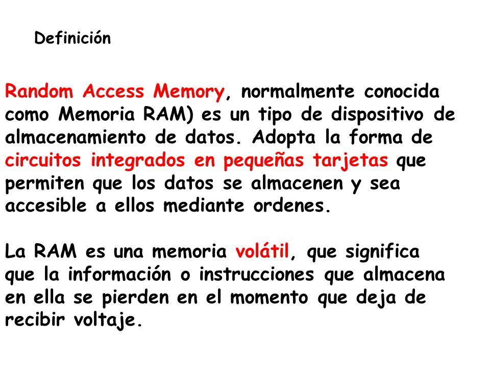 Definición Random Access Memory, normalmente conocida como Memoria RAM) es un tipo de dispositivo de almacenamiento de datos. Adopta la forma de circu