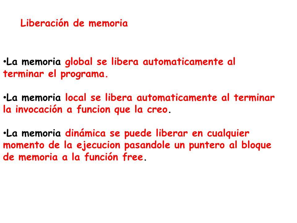 Liberación de memoria La memoria global se libera automaticamente al terminar el programa. La memoria local se libera automaticamente al terminar la i