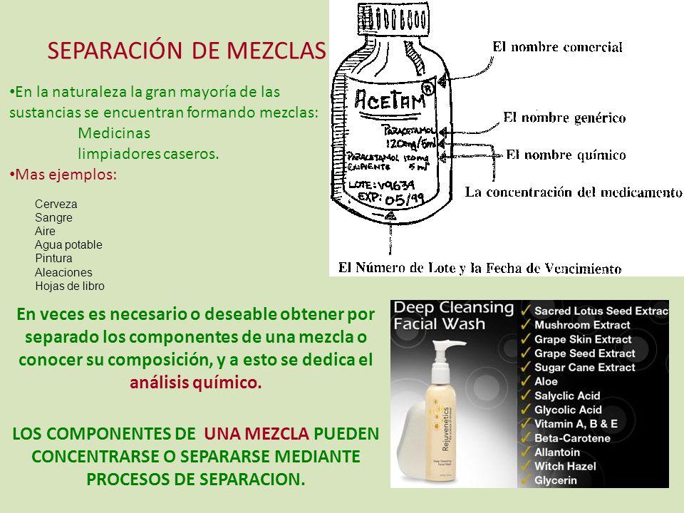 SEPARACIÓN DE MEZCLAS En la naturaleza la gran mayoría de las sustancias se encuentran formando mezclas: Medicinas limpiadores caseros.