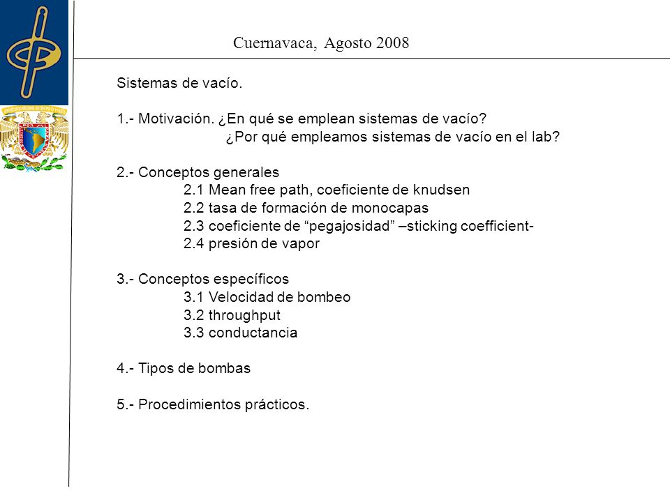 Cuernavaca, Agosto 2008 3.- Conceptos específicos 3.1 Velocidad de bombeo Se refiere al la tasa de desalojo de volumen de un gas, ejercido por una bomba.