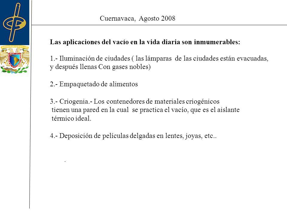 Cuernavaca, Agosto 2008 Las aplicaciones científicas son aún mas numerosas: 1.- Sistemas de soldado por impacto electrónico 2.- Microscopía electrónica 3.- Procesamiento de semiconductores por ataque de plasma o Químico 4.- Aceleradores de partículas LHC.