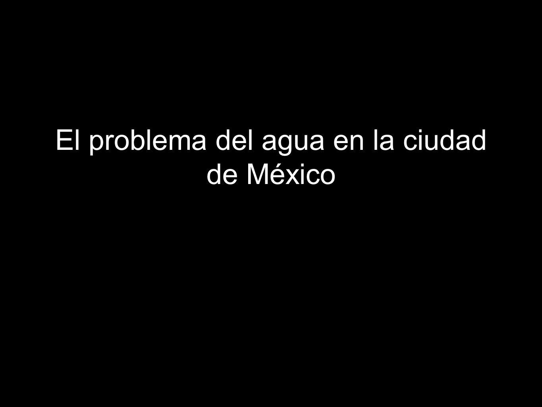 El problema del agua en la ciudad de México