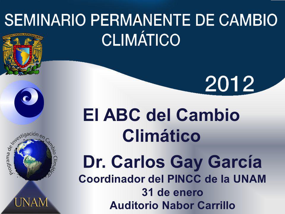 El ABC del Cambio Climático Dr. Carlos Gay García Coordinador del PINCC de la UNAM 31 de enero Auditorio Nabor Carrillo