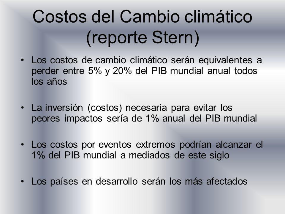 Costos del Cambio climático (reporte Stern) Los costos de cambio climático serán equivalentes a perder entre 5% y 20% del PIB mundial anual todos los