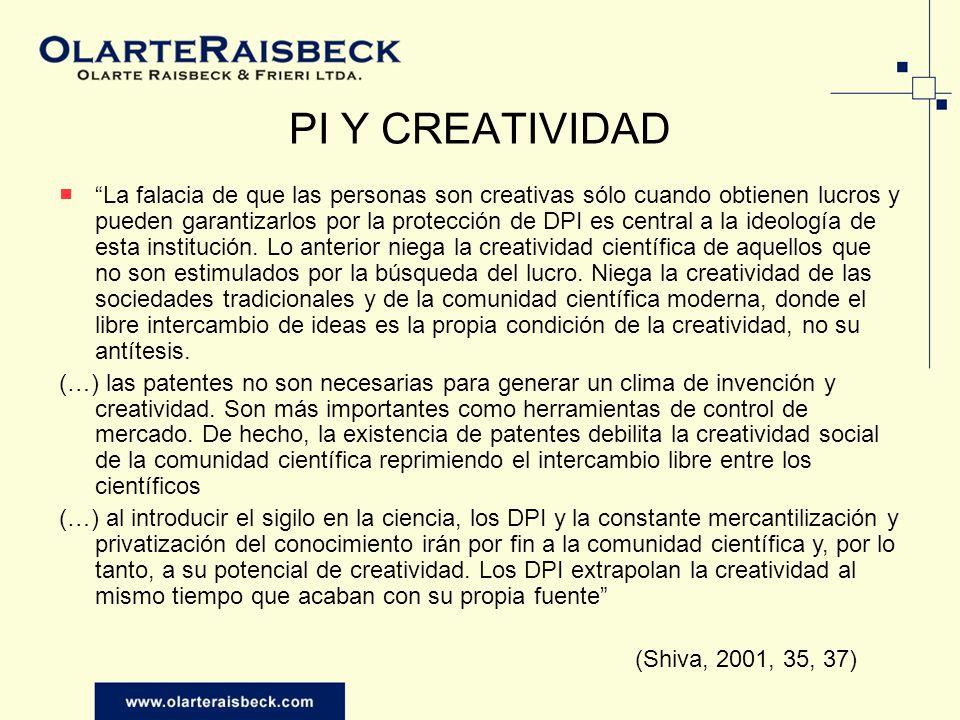 PI Y CREATIVIDAD La falacia de que las personas son creativas sólo cuando obtienen lucros y pueden garantizarlos por la protección de DPI es central a