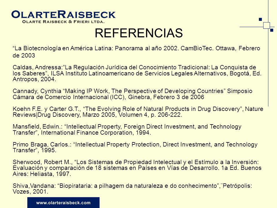 REFERENCIAS La Biotecnología en América Latina: Panorama al año 2002. CamBioTec. Ottawa, Febrero de 2003 Caldas, Andressa:La Regulación Jurídica del C