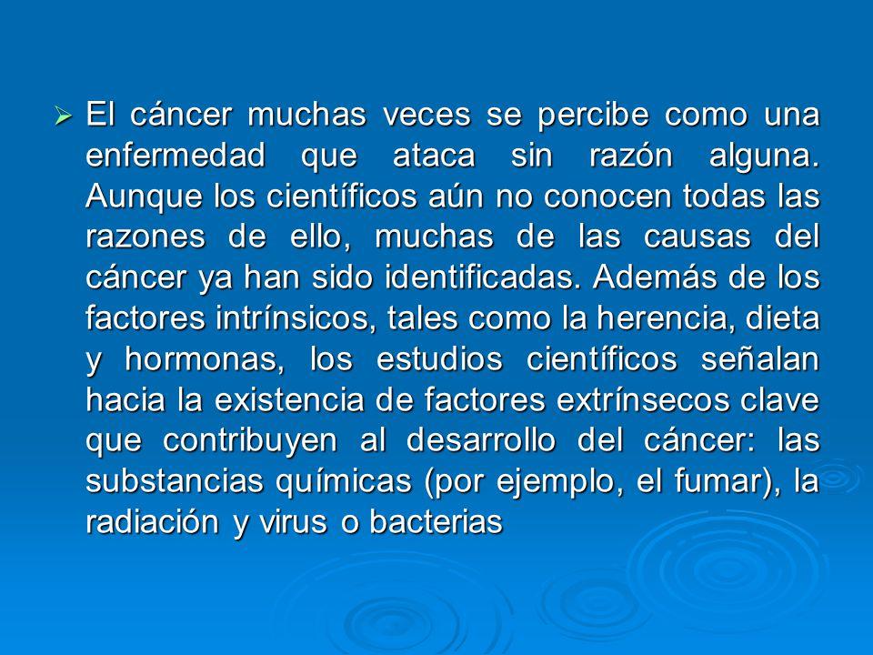 El cáncer muchas veces se percibe como una enfermedad que ataca sin razón alguna. Aunque los científicos aún no conocen todas las razones de ello, muc