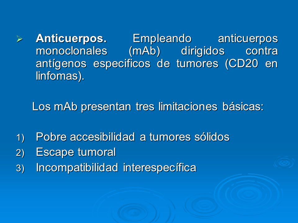 Anticuerpos. Empleando anticuerpos monoclonales (mAb) dirigidos contra antígenos especificos de tumores (CD20 en linfomas). Anticuerpos. Empleando ant