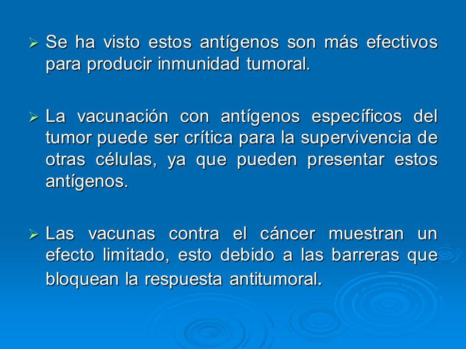 Se ha visto estos antígenos son más efectivos para producir inmunidad tumoral. Se ha visto estos antígenos son más efectivos para producir inmunidad t