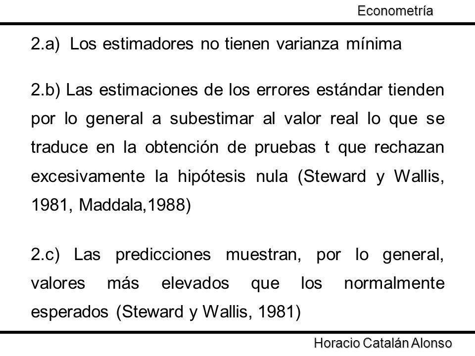 2.a) Los estimadores no tienen varianza mínima 2.b) Las estimaciones de los errores estándar tienden por lo general a subestimar al valor real lo que
