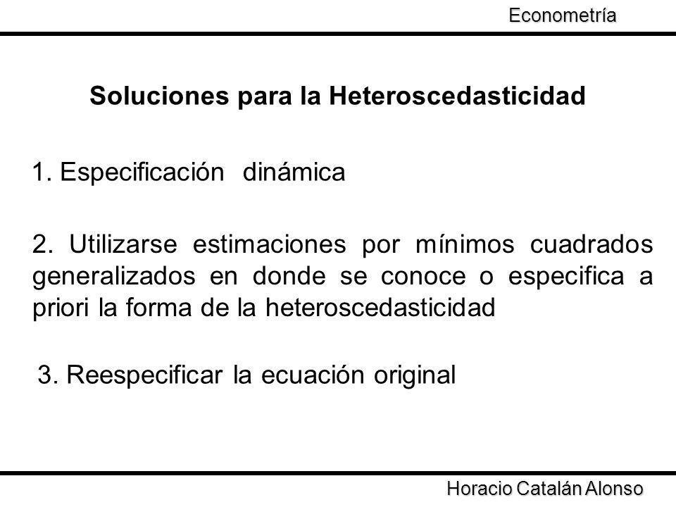 Soluciones para la Heteroscedasticidad 1. Especificación dinámica 2. Utilizarse estimaciones por mínimos cuadrados generalizados en donde se conoce o
