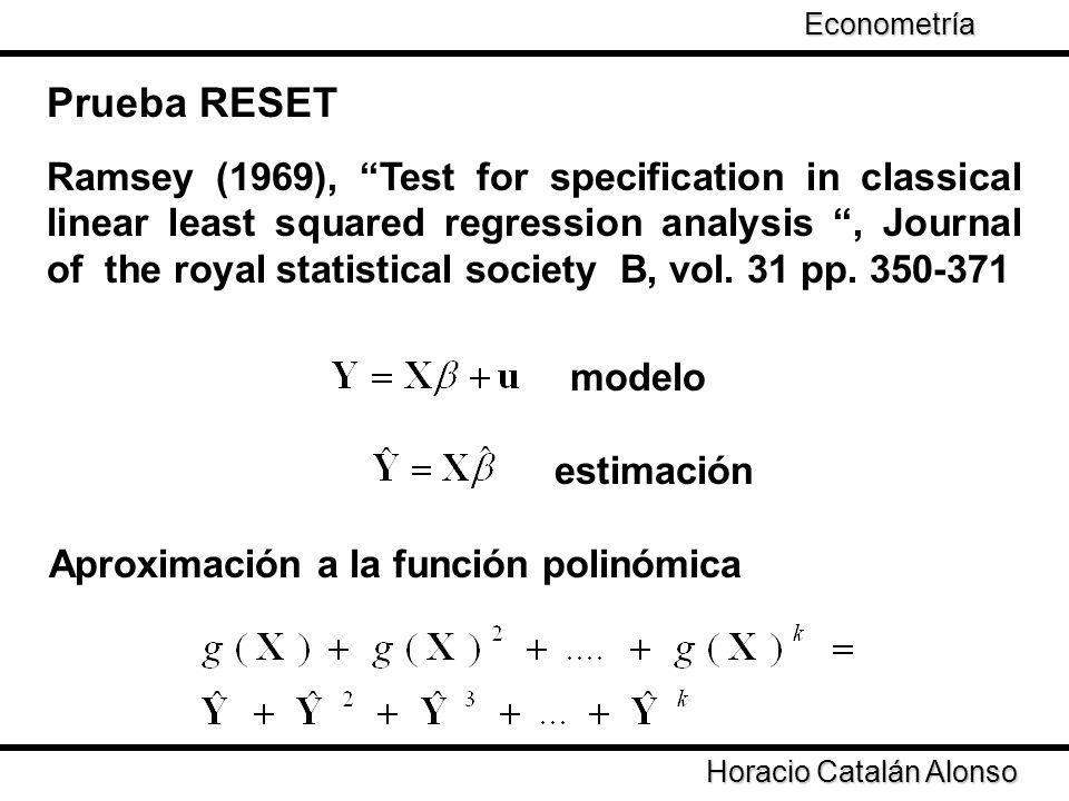 Taller de Econometría Prueba RESET modelo estimación Aproximación a la función polinómica Ramsey (1969), Test for specification in classical linear least squared regression analysis, Journal of the royal statistical society B, vol.