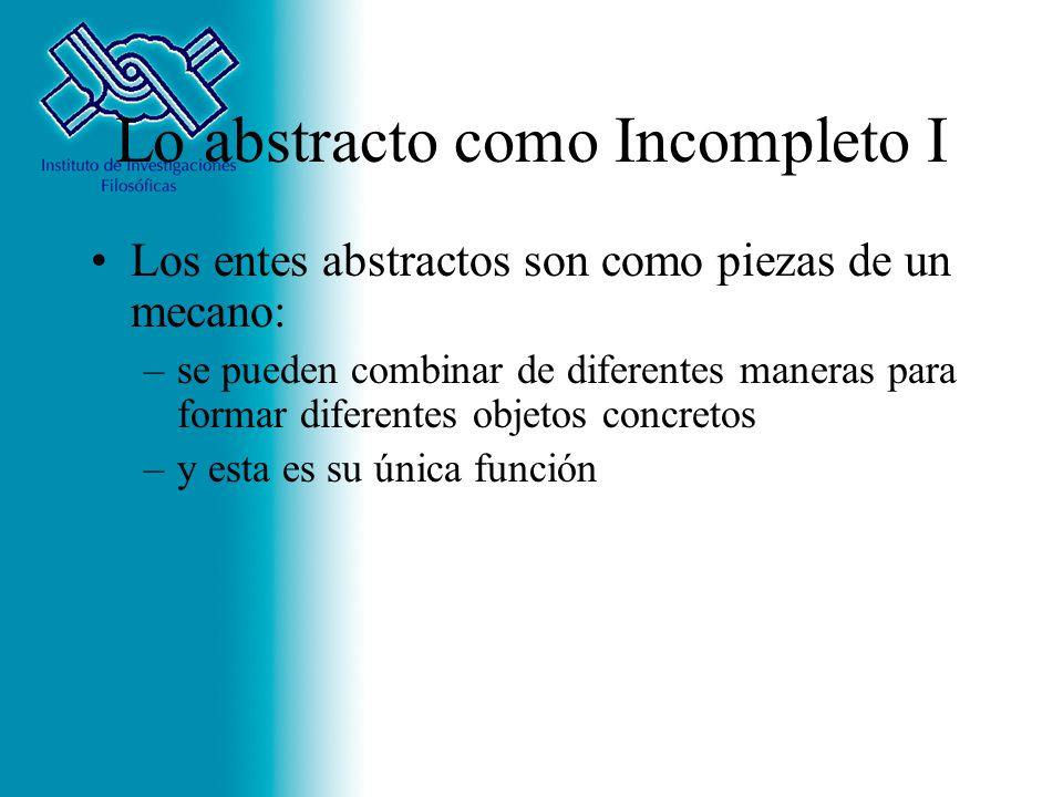 Lo abstracto como Incompleto I Los entes abstractos son como piezas de un mecano: –se pueden combinar de diferentes maneras para formar diferentes obj