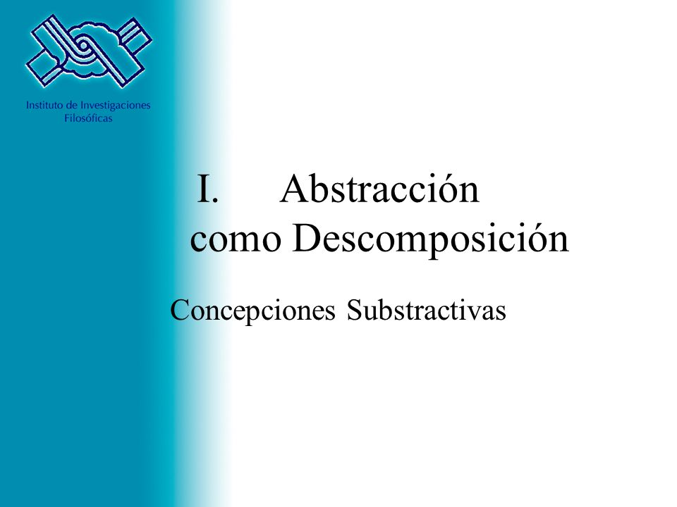 I.Abstracción como Descomposición Concepciones Substractivas