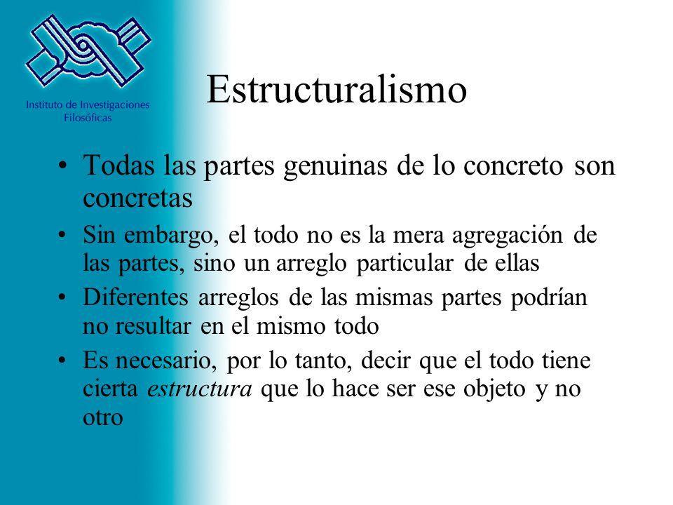 Estructuralismo Todas las partes genuinas de lo concreto son concretas Sin embargo, el todo no es la mera agregación de las partes, sino un arreglo pa
