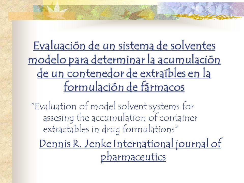 Evaluación de un sistema de solventes modelo para determinar la acumulación de un contenedor de extraíbles en la formulación de fármacos Evaluation of