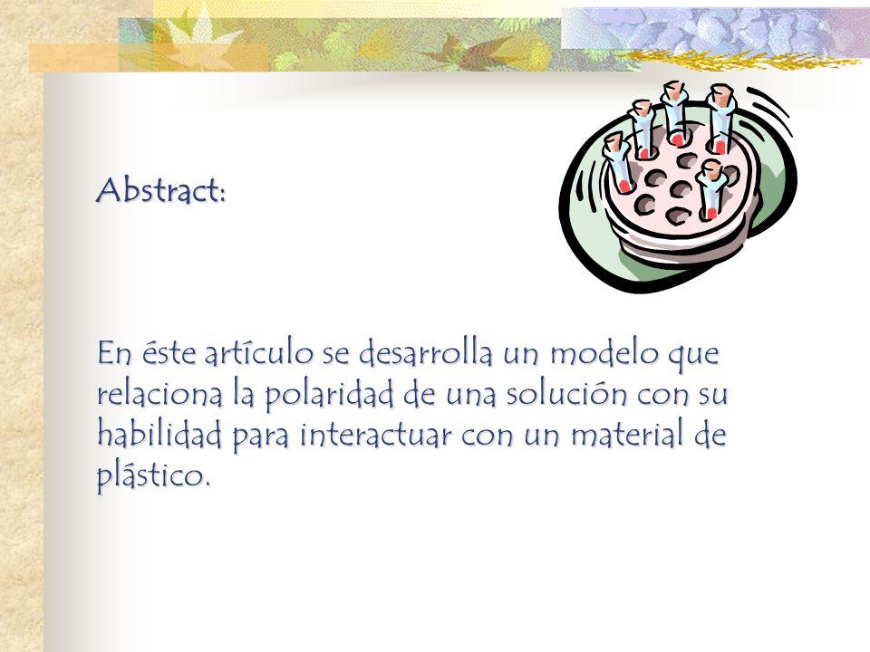 Abstract: En éste artículo se desarrolla un modelo que relaciona la polaridad de una solución con su habilidad para interactuar con un material de plá