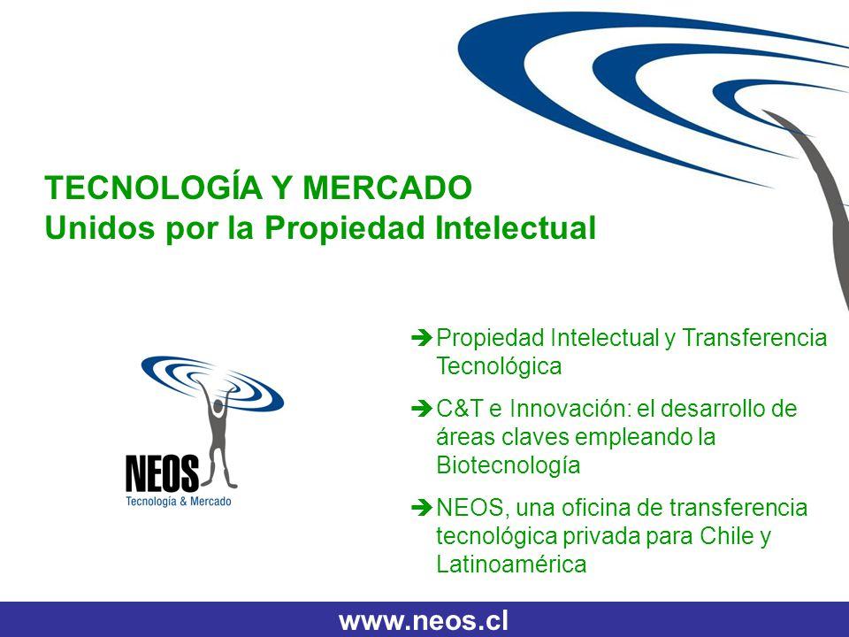 www.neos.cl TECNOLOGÍA Y MERCADO Unidos por la Propiedad Intelectual Propiedad Intelectual y Transferencia Tecnológica C&T e Innovación: el desarrollo
