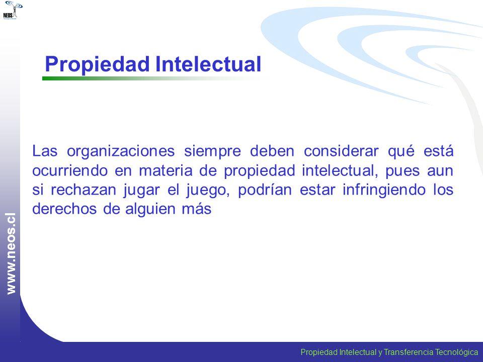 Propiedad Intelectual y Transferencia Tecnológica w w w. n e o s. c l Propiedad Intelectual Las organizaciones siempre deben considerar qué está ocurr