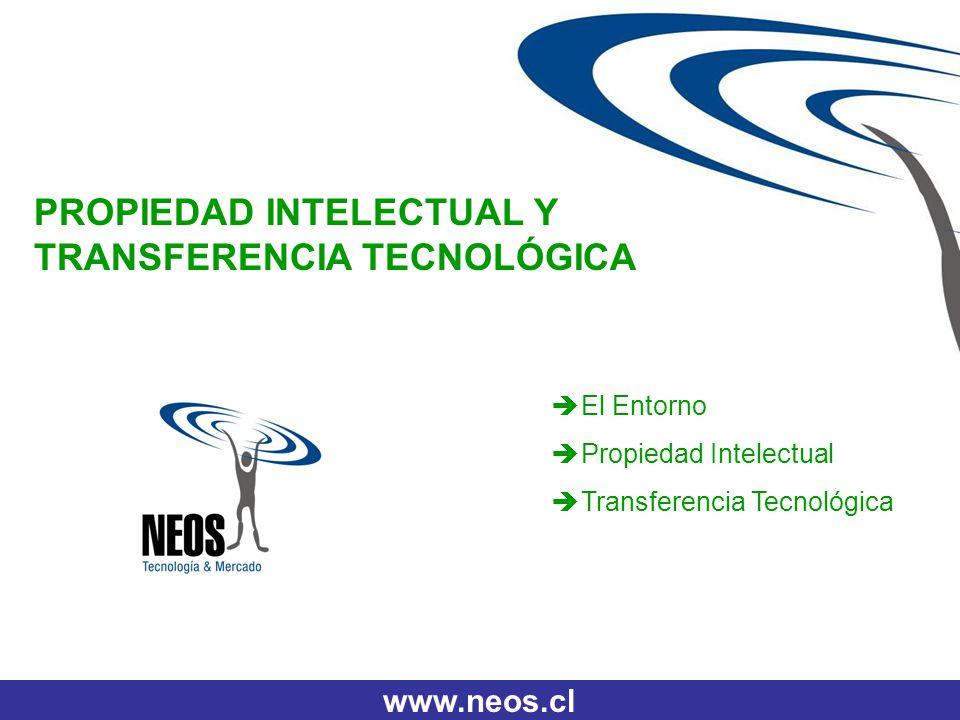 www.neos.cl PROPIEDAD INTELECTUAL Y TRANSFERENCIA TECNOLÓGICA El Entorno Propiedad Intelectual Transferencia Tecnológica