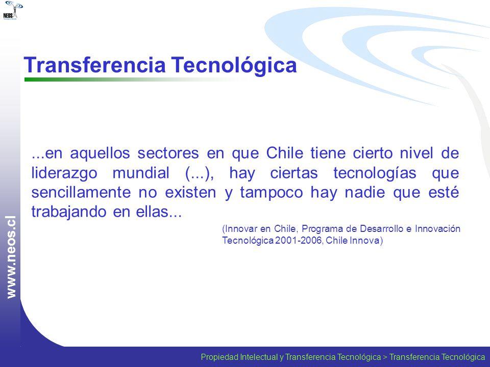 w w w. n e o s. c l Transferencia Tecnológica...en aquellos sectores en que Chile tiene cierto nivel de liderazgo mundial (...), hay ciertas tecnologí
