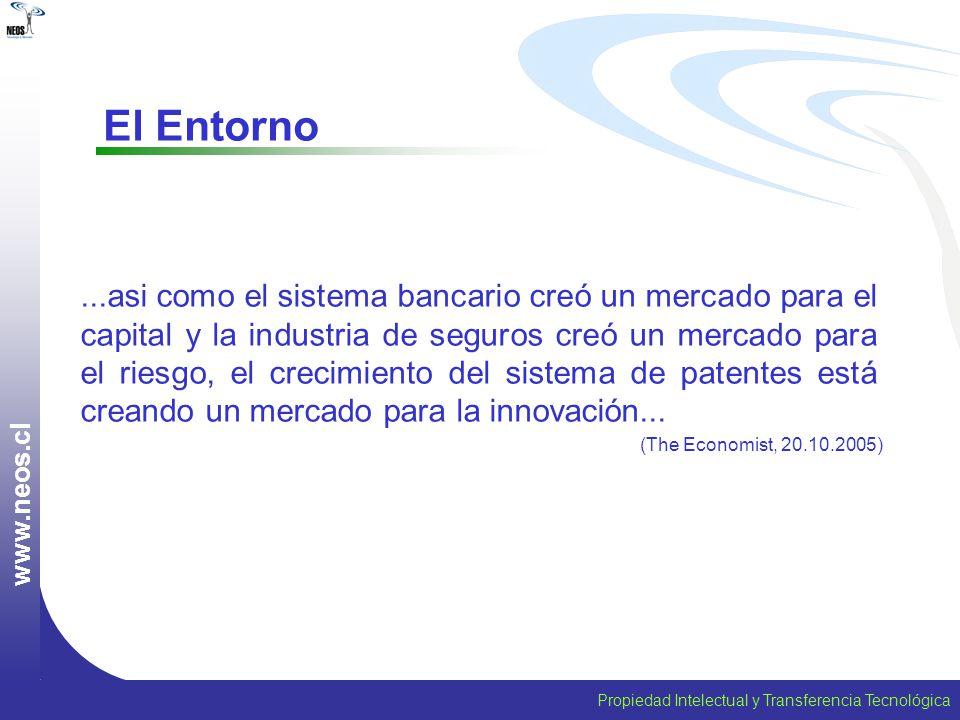 Propiedad Intelectual y Transferencia Tecnológica w w w. n e o s. c l...asi como el sistema bancario creó un mercado para el capital y la industria de