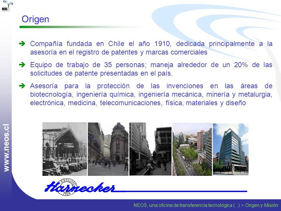 NEOS, una oficina de transferencia tecnológica (...) > Origen y Misión w w w. n e o s. c l Origen Compañía fundada en Chile el año 1910, dedicada prin