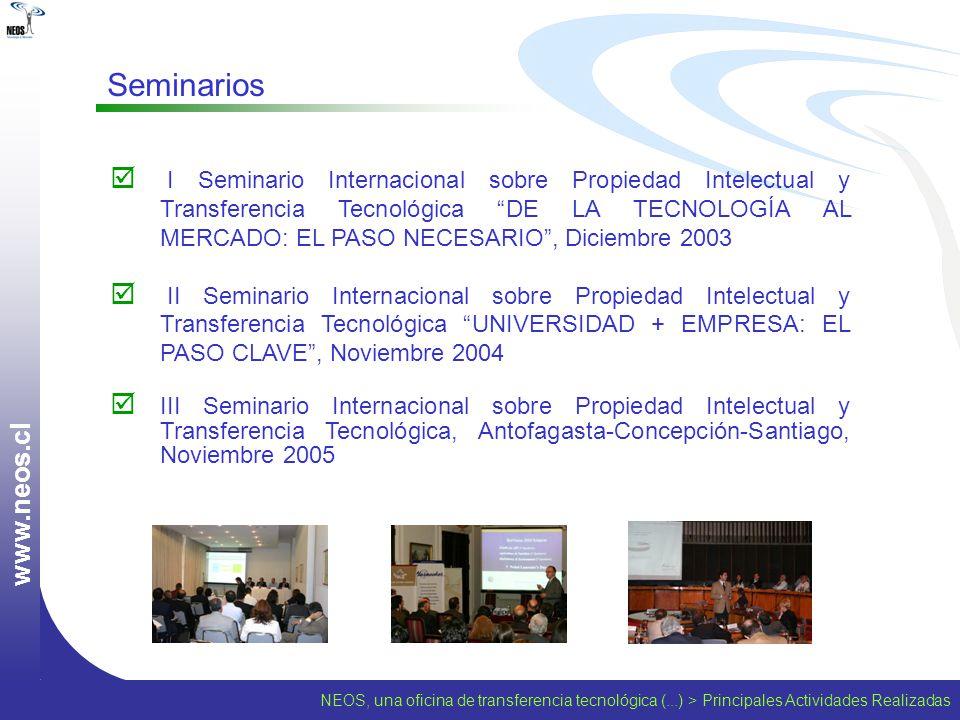 NEOS, una oficina de transferencia tecnológica (...) > Principales Actividades Realizadas w w w. n e o s. c l I Seminario Internacional sobre Propieda