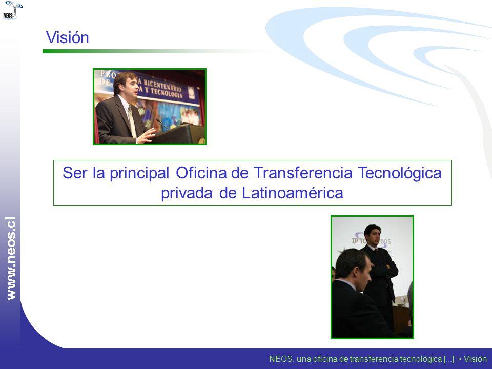 w w w. n e o s. c l Visión Ser la principal Oficina de Transferencia Tecnológica privada de Latinoamérica