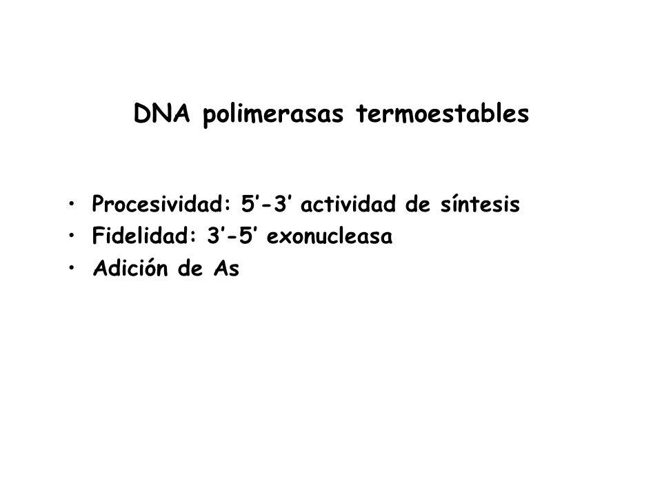 DNA polimerasas termoestables Procesividad: 5-3 actividad de síntesis Fidelidad: 3-5 exonucleasa Adición de As