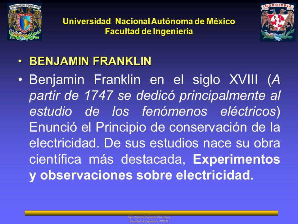 Universidad Nacional Autónoma de México Facultad de Ingeniería Ing. Catarino Fernando Pérez Lara Facultad de Ingeniería, UNAM BENJAMIN FRANKLINBENJAMI