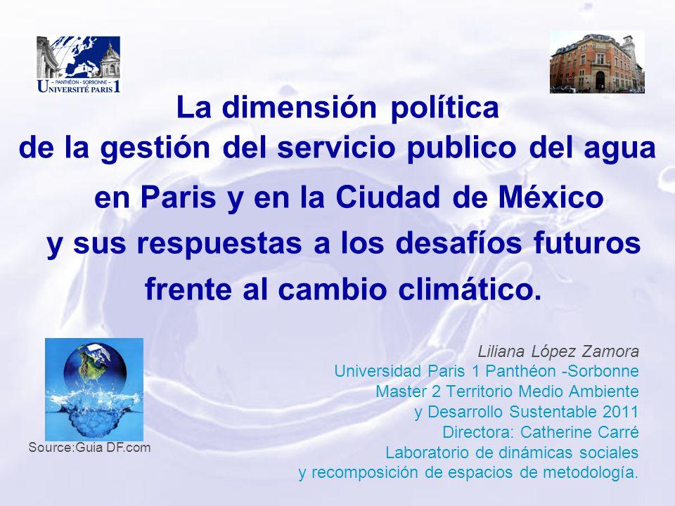 La dimensión política de la gestión del servicio publico del agua Liliana López Zamora Universidad Paris 1 Panthéon -Sorbonne Master 2 Territorio Medi