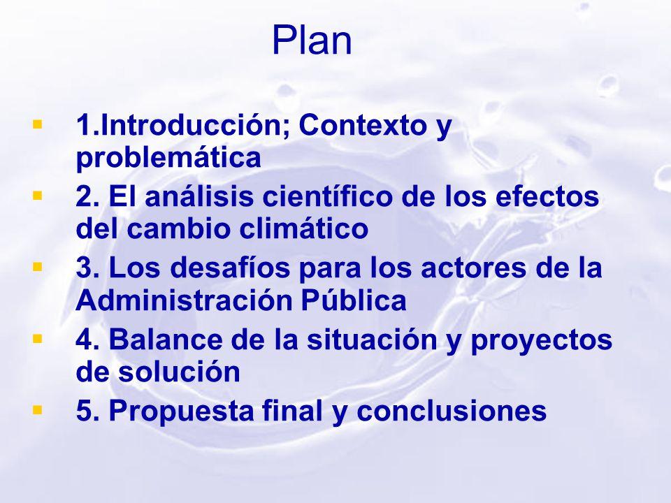Plan 1.Introducción; Contexto y problemática 2. El análisis científico de los efectos del cambio climático 3. Los desafíos para los actores de la Admi