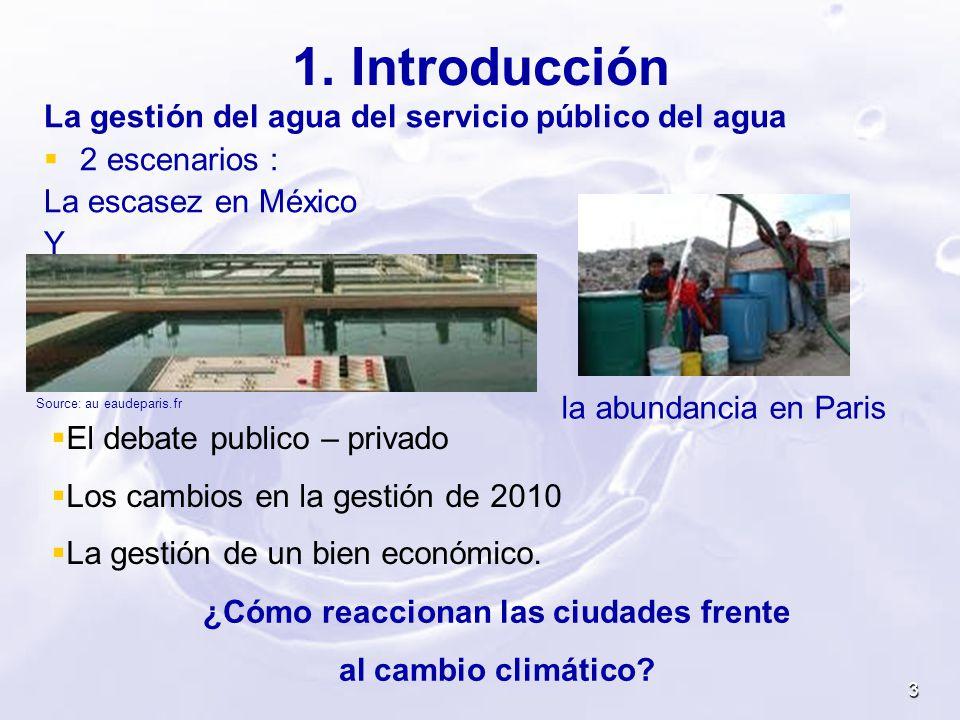 3 1. Introducción La gestión del agua del servicio público del agua 2 escenarios : La escasez en México Y Source: au eaudeparis.fr El debate publico –
