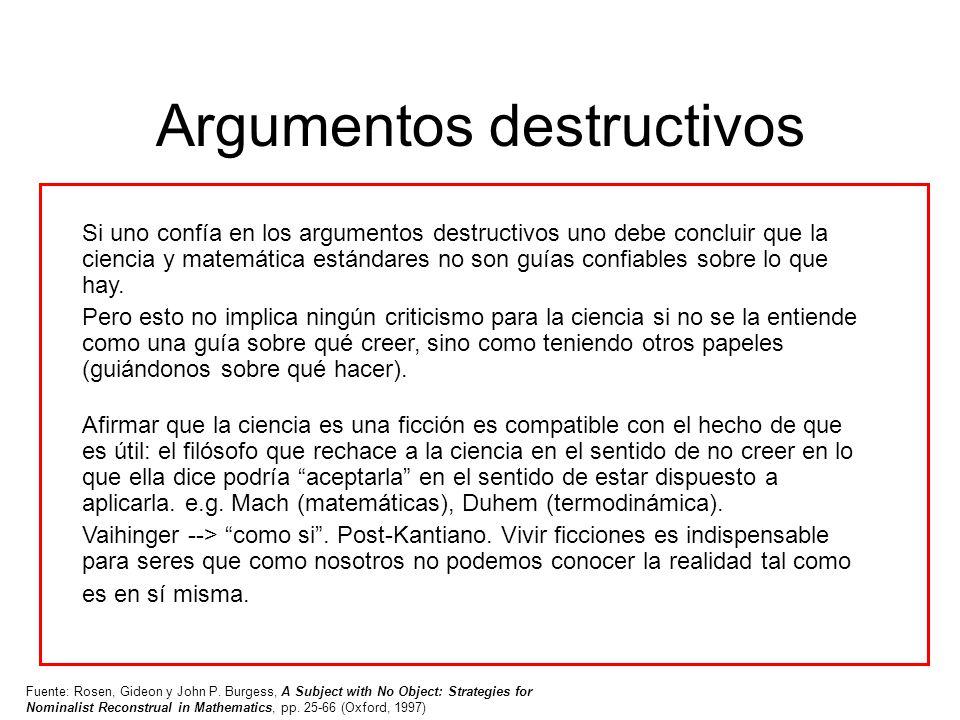 Argumentos destructivos Si uno confía en los argumentos destructivos uno debe concluir que la ciencia y matemática estándares no son guías confiables
