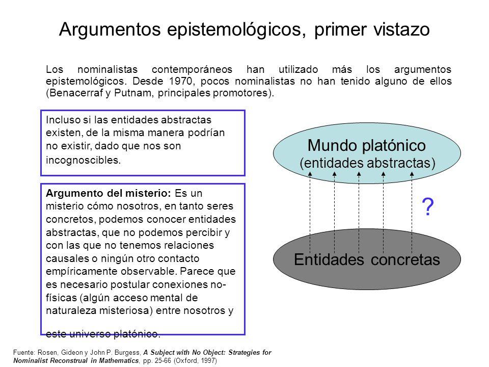 Argumentos epistemológicos, primer vistazo Los nominalistas contemporáneos han utilizado más los argumentos epistemológicos. Desde 1970, pocos nominal