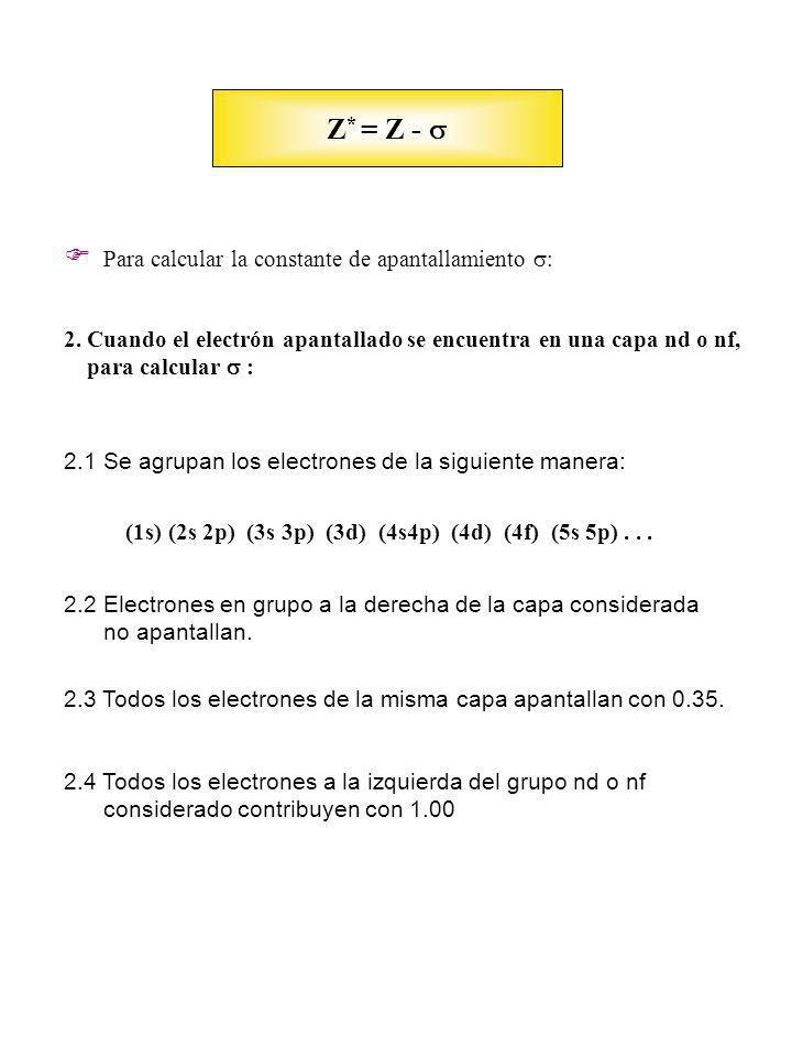 2. Cuando el electrón apantallado se encuentra en una capa nd o nf, para calcular : 2.1 Se agrupan los electrones de la siguiente manera: (1s) (2s 2p)