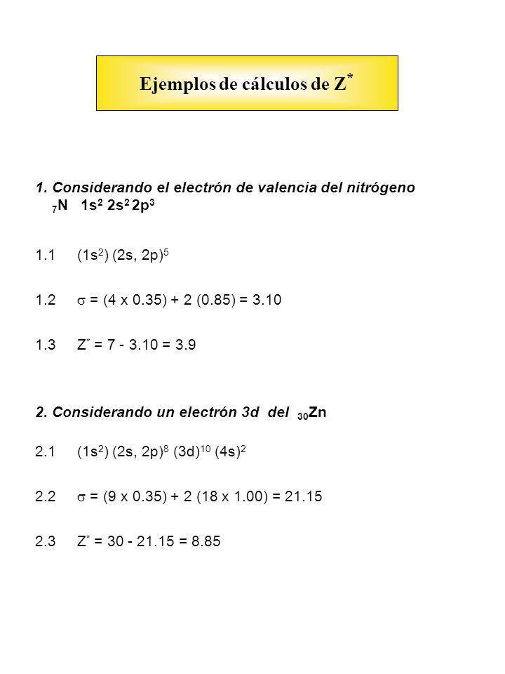 1. Considerando el electrón de valencia del nitrógeno 7 N 1s 2 2s 2 2p 3 1.1 (1s 2 ) (2s, 2p) 5 1.2 = (4 x 0.35) + 2 (0.85) = 3.10 1.3 Z * = 7 - 3.10