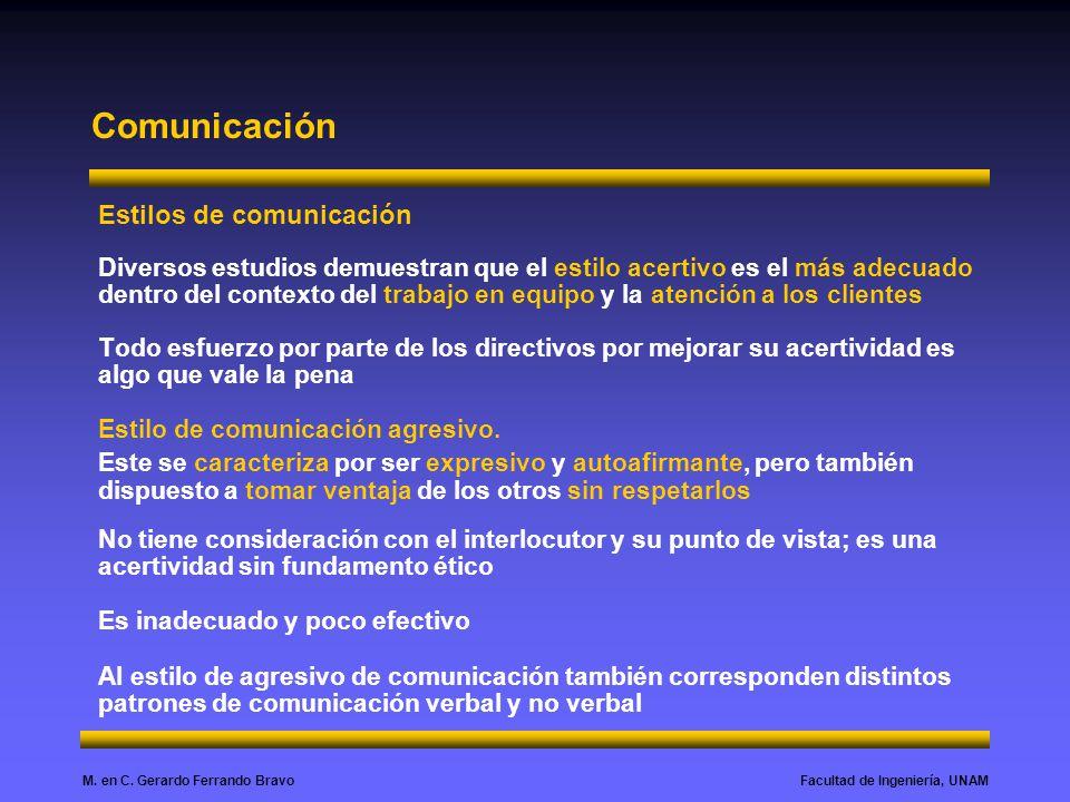 Facultad de Ingeniería, UNAMM. en C. Gerardo Ferrando Bravo Comunicación Estilos de comunicación Diversos estudios demuestran que el estilo acertivo e