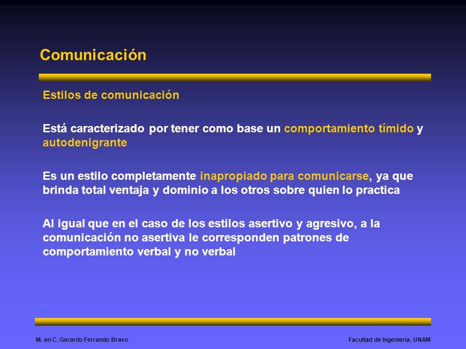 Facultad de Ingeniería, UNAMM. en C. Gerardo Ferrando Bravo Comunicación Estilos de comunicación Está caracterizado por tener como base un comportamie