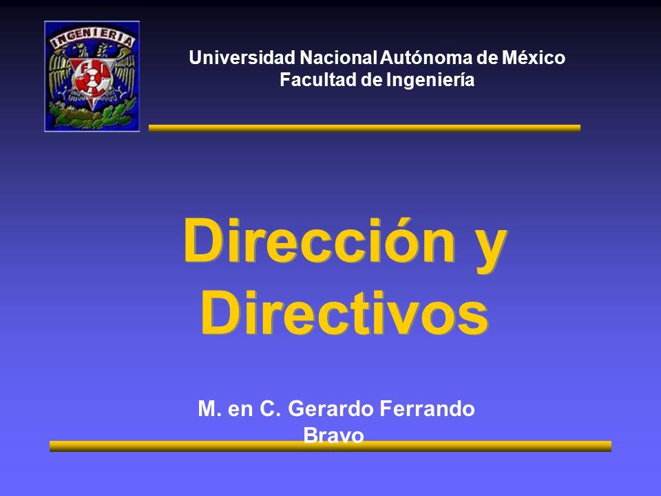 Universidad Nacional Autónoma de México Facultad de Ingeniería M. en C. Gerardo Ferrando Bravo Dirección y Directivos