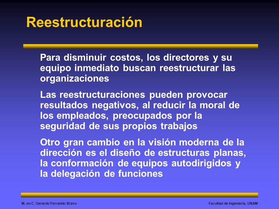 Facultad de Ingeniería, UNAMM. en C. Gerardo Ferrando Bravo Reestructuración Para disminuir costos, los directores y su equipo inmediato buscan reestr