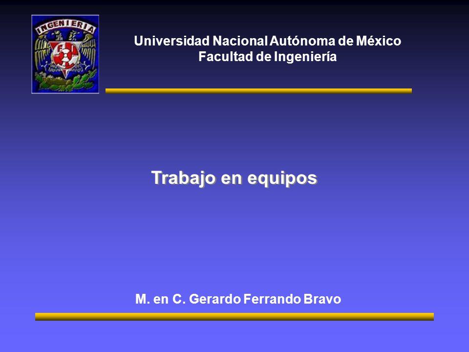 Universidad Nacional Autónoma de México Facultad de Ingeniería Trabajo en equipos M. en C. Gerardo Ferrando Bravo